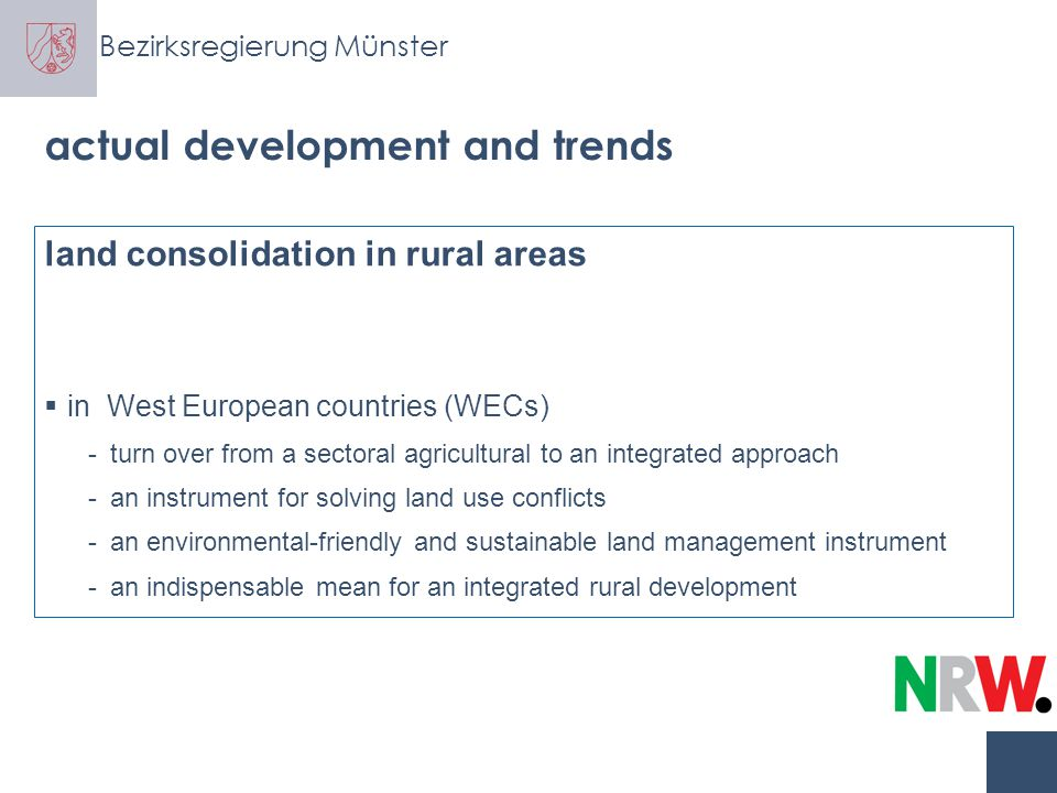 Bezirksregierung Münster actual development and trends land readjustment in urban areas  no obvious important development ( neither in West nor in East Europe)  but even two aspects in Germany: a new simplified land readjustment instrument the application of sovereign land readjustment tools is decreasing