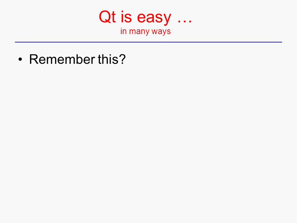 Remember this? Qt is easy … in many ways