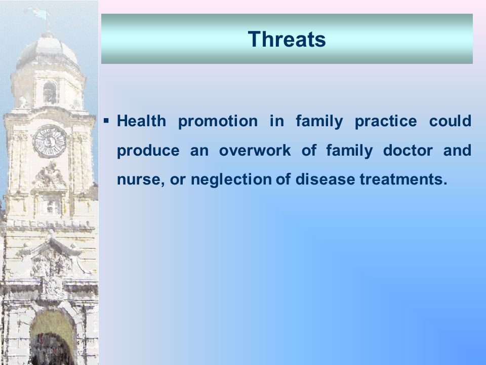  Health promotion in family practice could produce an overwork of family doctor and nurse, or neglection of disease treatments.