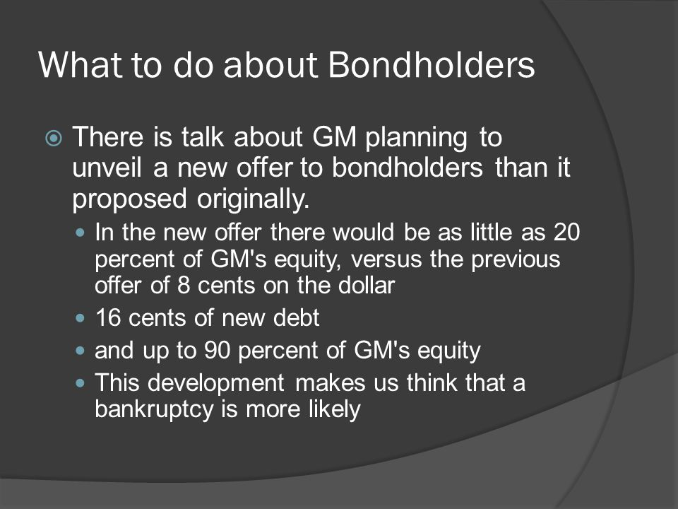 What to do about Bondholders  There is talk about GM planning to unveil a new offer to bondholders than it proposed originally.
