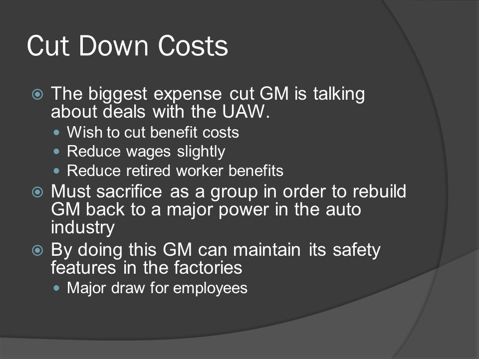 Cut Down Costs  The biggest expense cut GM is talking about deals with the UAW.