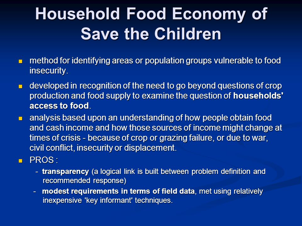 Household Food Economy of Save the Children method for identifying areas or population groups vulnerable to food insecurity.