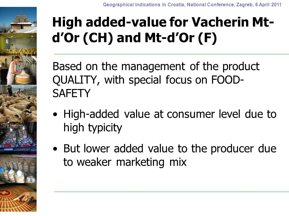 Geographical Indications in Croatia, National Conference, Zagreb, 6 April 2011 High added-value for Vacherin Mt- d'Or (CH) and Mt-d'Or (F) Based on th
