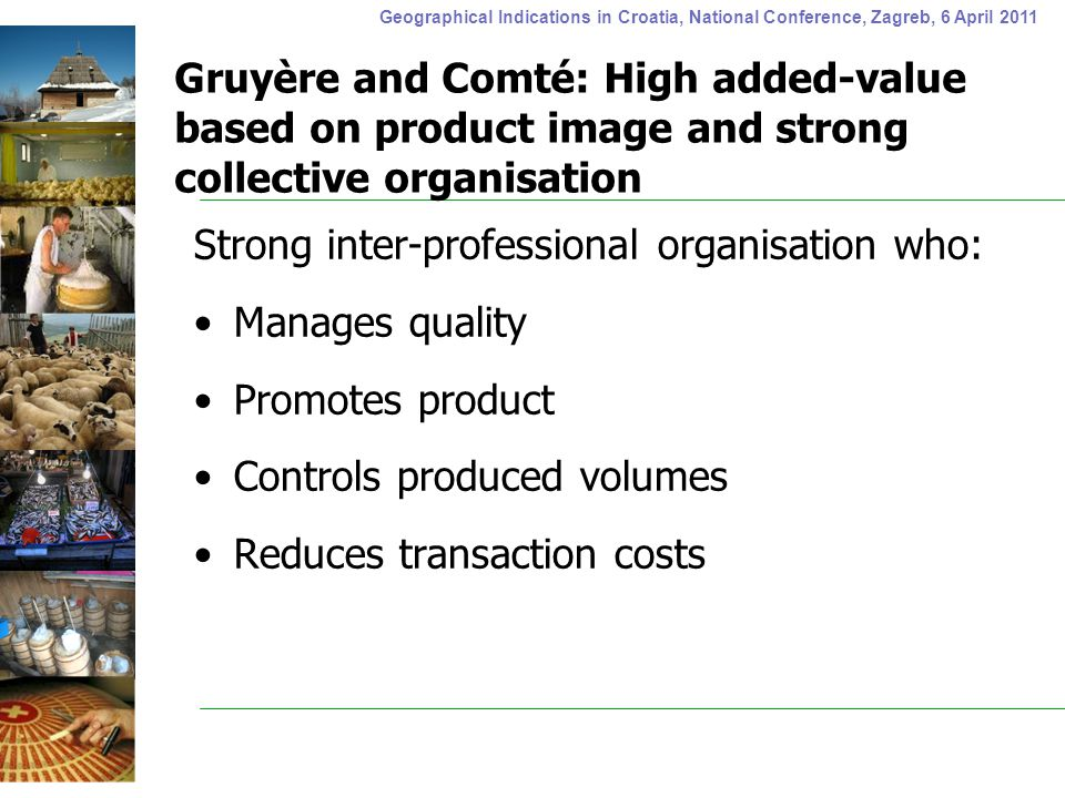 Geographical Indications in Croatia, National Conference, Zagreb, 6 April 2011 Gruyère and Comté: High added-value based on product image and strong c