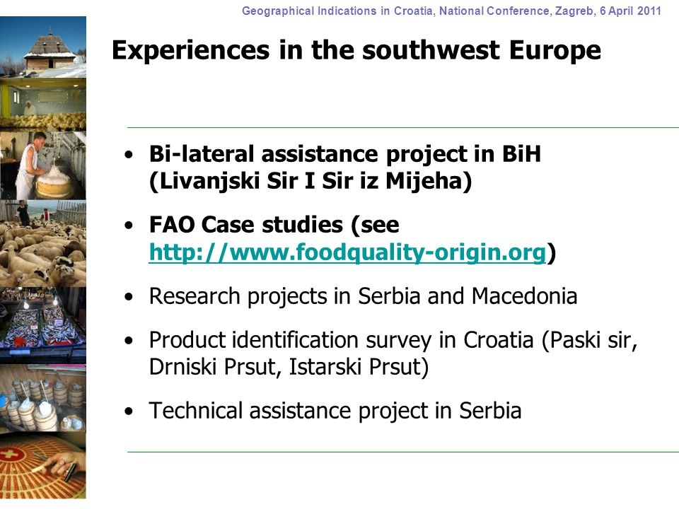 Geographical Indications in Croatia, National Conference, Zagreb, 6 April 2011 Experiences in the southwest Europe Bi-lateral assistance project in Bi