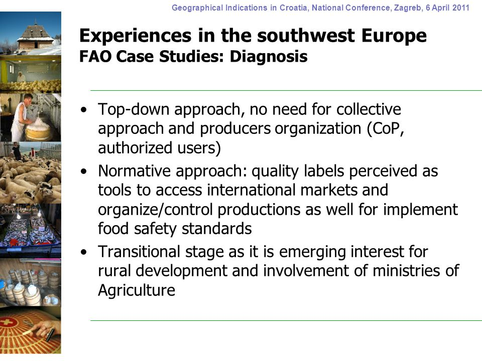 Geographical Indications in Croatia, National Conference, Zagreb, 6 April 2011 Experiences in the southwest Europe FAO Case Studies: Diagnosis Top-dow