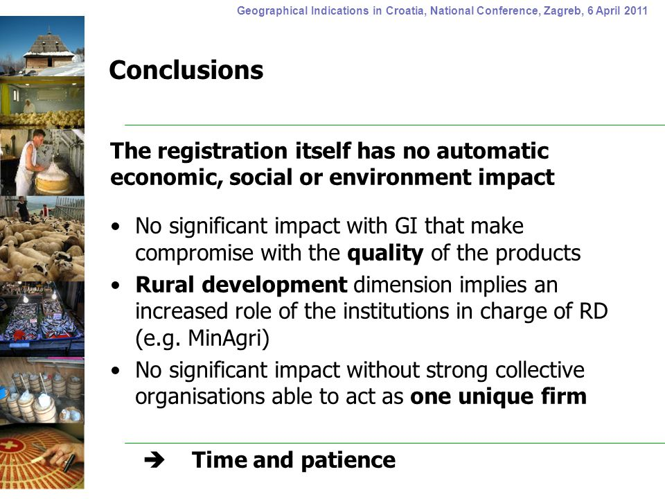 Geographical Indications in Croatia, National Conference, Zagreb, 6 April 2011 Conclusions The registration itself has no automatic economic, social o