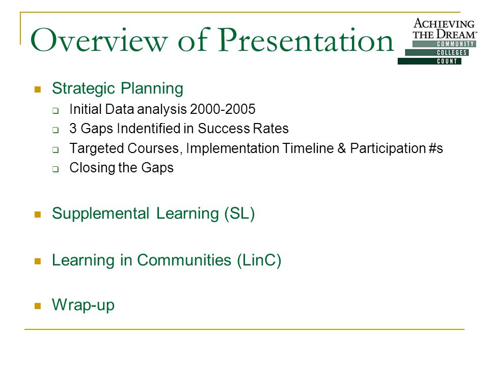 Overview of Presentation Strategic Planning  Initial Data analysis 2000-2005  3 Gaps Indentified in Success Rates  Targeted Courses, Implementation Timeline & Participation #s  Closing the Gaps Supplemental Learning (SL) Learning in Communities (LinC) Wrap-up