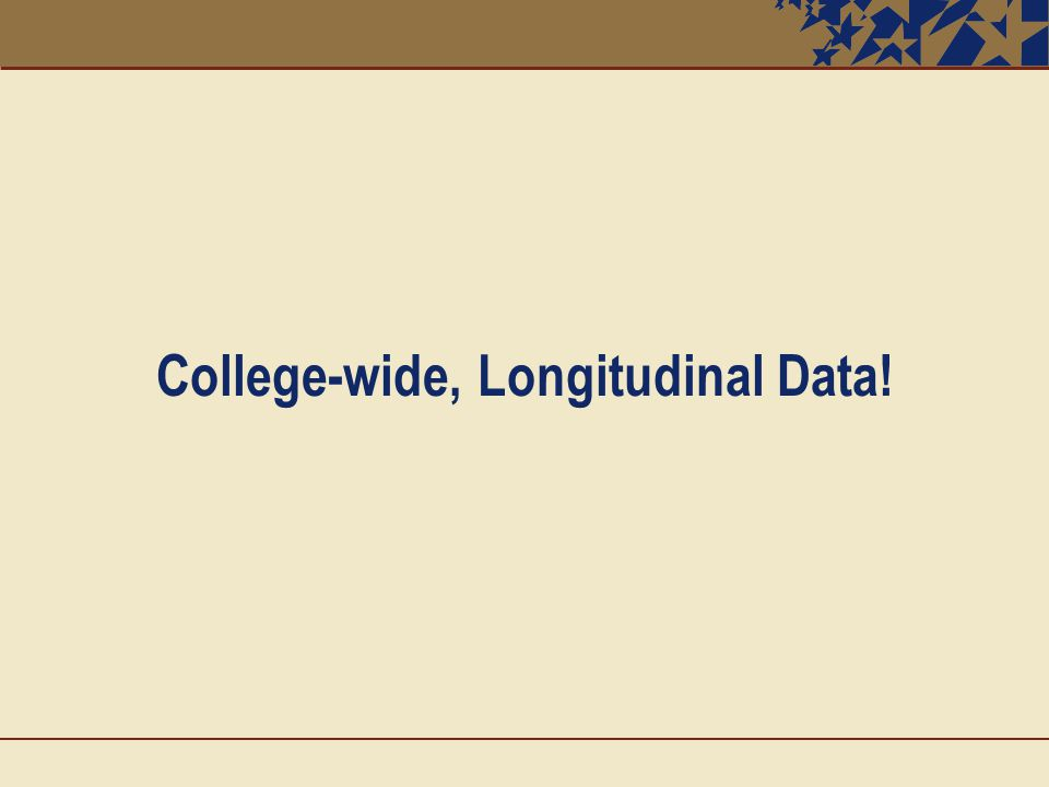 College-wide, Longitudinal Data!