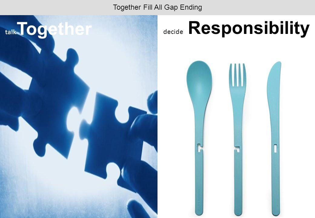 Together Fill All Gap Ending decide Responsibility talk Together