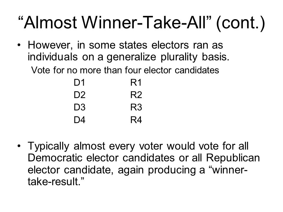 """Almost Winner-Take-All"" (cont.) However, in some states electors ran as individuals on a generalize plurality basis. Vote for no more than four elect"