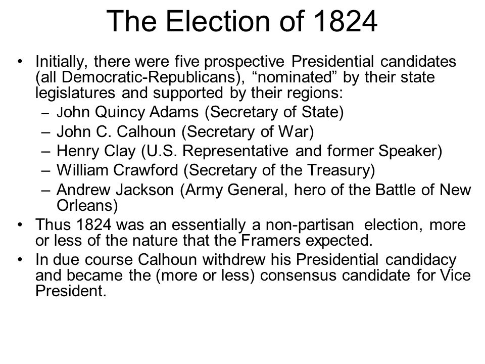 "The Election of 1824 Initially, there were five prospective Presidential candidates (all Democratic-Republicans), ""nominated"" by their state legislatu"