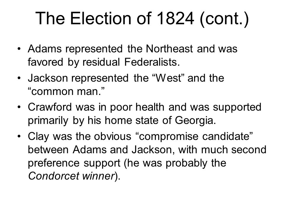 The Election of 1824 (cont.) Adams represented the Northeast and was favored by residual Federalists.