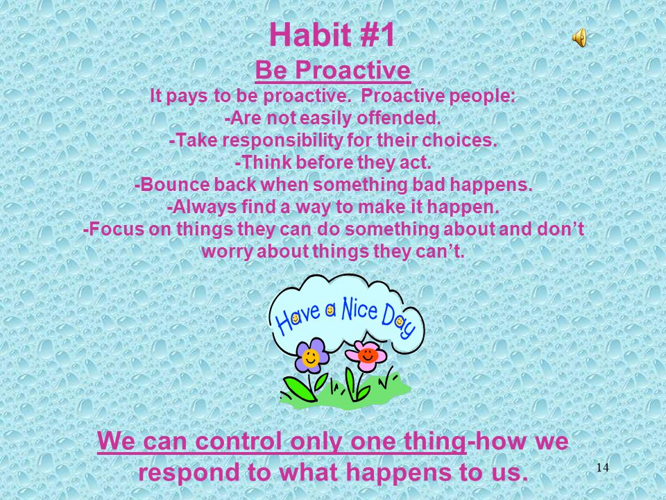 13 THE PRIVATE VICTORY- HABITS 1,2,&3 deal with SELF- MASTERY
