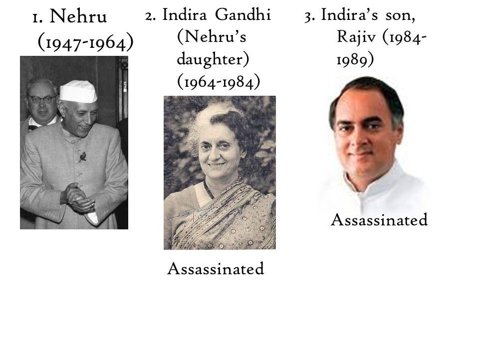 1.Nehru (1947-1964) 2. Indira Gandhi (Nehru's daughter) (1964-1984) Assassinated 3.