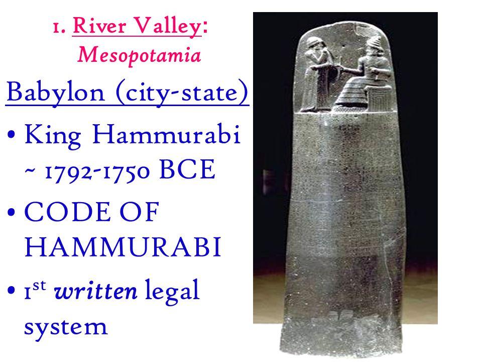 Babylon (city-state) King Hammurabi ~ 1792-1750 BCE CODE OF HAMMURABI 1 st written legal system 1.