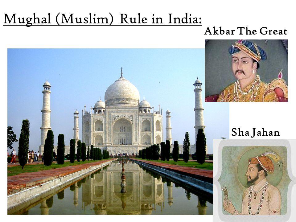 Mughal (Muslim) Rule in India: Sha Jahan Akbar The Great