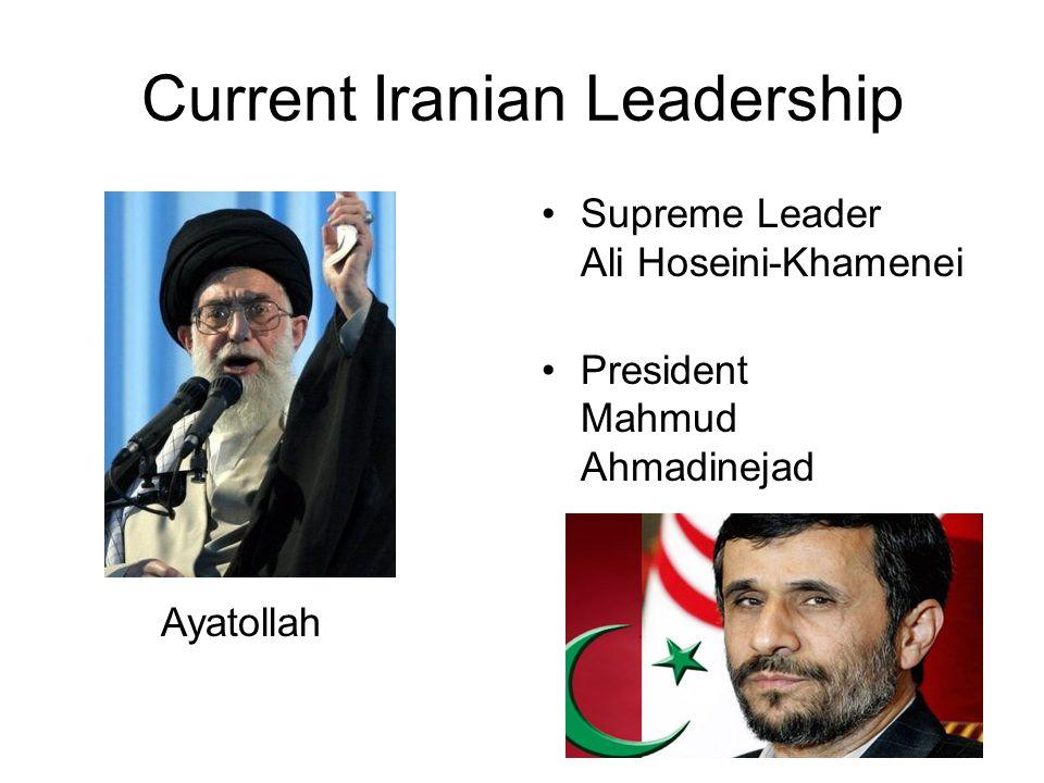 Current Iranian Leadership Supreme Leader Ali Hoseini-Khamenei President Mahmud Ahmadinejad Ayatollah