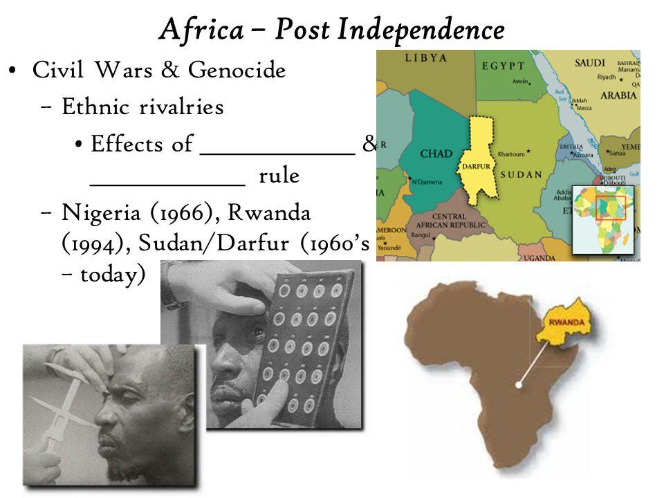 Africa – Post Independence Civil Wars & Genocide –Ethnic rivalries Effects of _______________ & _______________ rule –Nigeria (1966), Rwanda (1994), Sudan/Darfur (1960's – today)