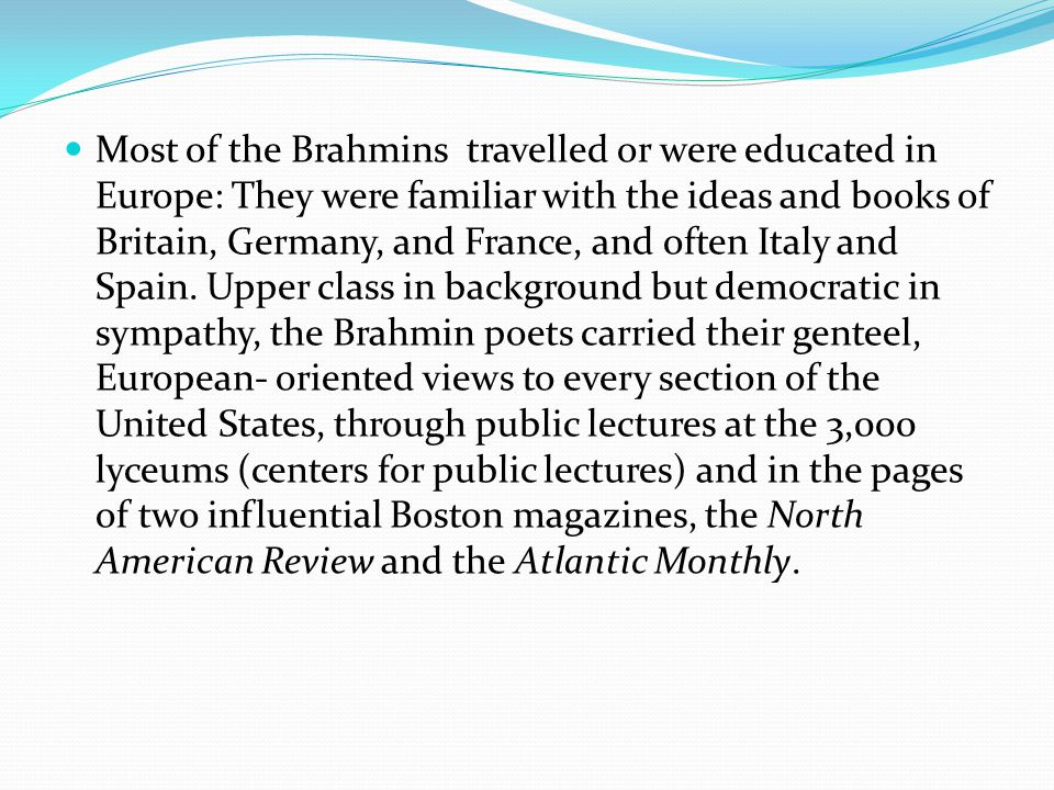 Most of the Brahmins travelled or were educated in Europe: They were familiar with the ideas and books of Britain, Germany, and France, and often Italy and Spain.