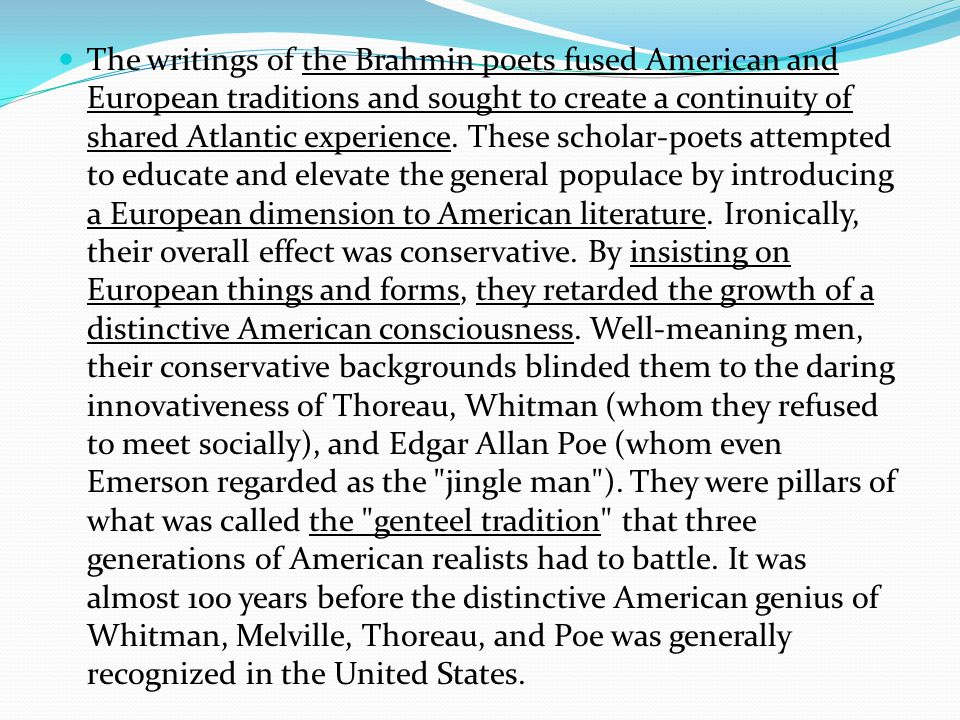 The writings of the Brahmin poets fused American and European traditions and sought to create a continuity of shared Atlantic experience.