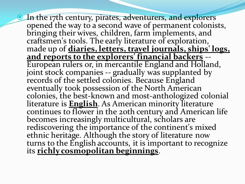  In the 17th century, pirates, adventurers, and explorers opened the way to a second wave of permanent colonists, bringing their wives, children, farm implements, and craftsmen s tools.