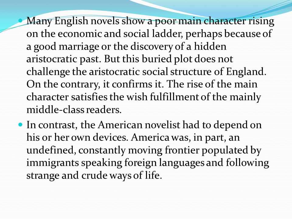 Many English novels show a poor main character rising on the economic and social ladder, perhaps because of a good marriage or the discovery of a hidden aristocratic past.