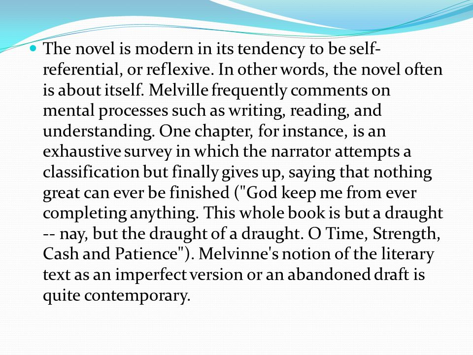 The novel is modern in its tendency to be self- referential, or reflexive.