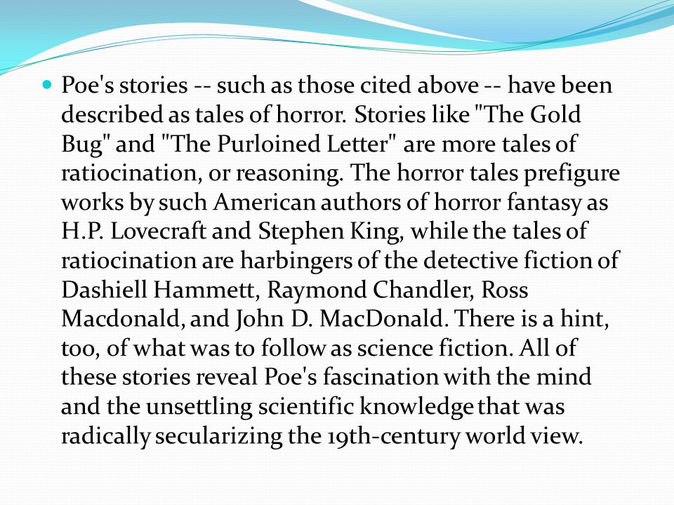 Poe s stories -- such as those cited above -- have been described as tales of horror.