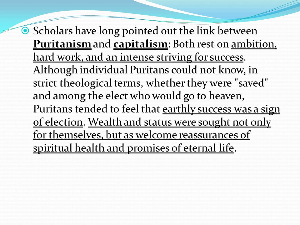  Scholars have long pointed out the link between Puritanism and capitalism: Both rest on ambition, hard work, and an intense striving for success.