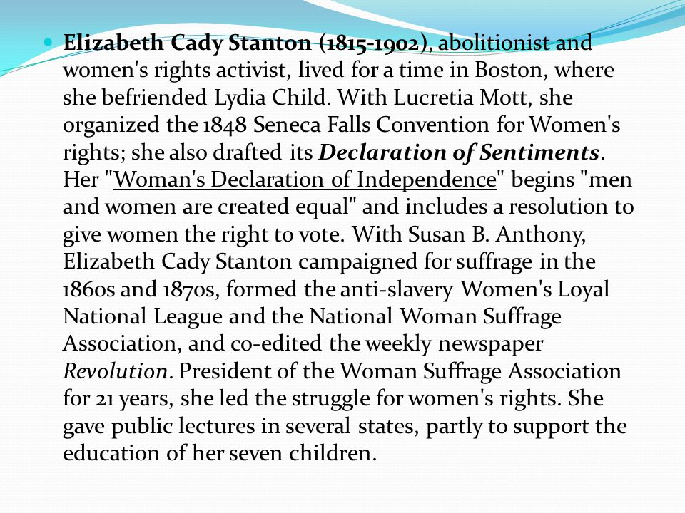 Elizabeth Cady Stanton (1815-1902), abolitionist and women s rights activist, lived for a time in Boston, where she befriended Lydia Child.