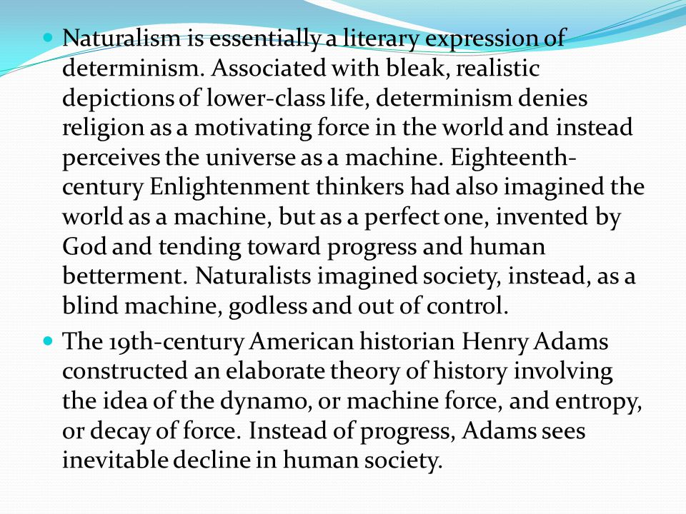 Naturalism is essentially a literary expression of determinism.