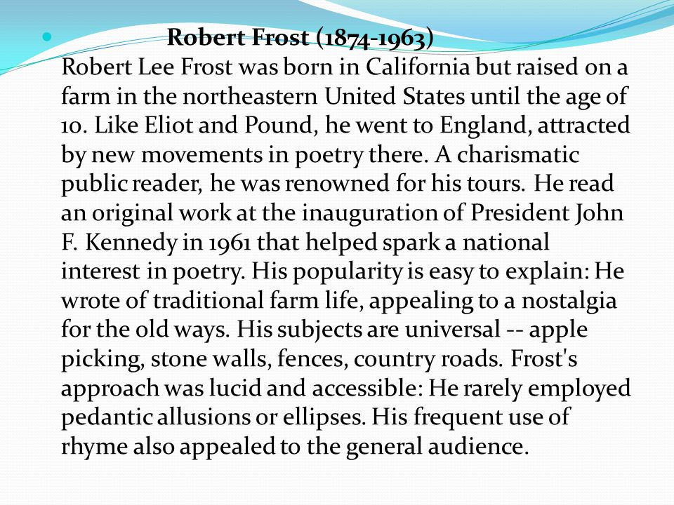 Robert Frost (1874-1963) Robert Lee Frost was born in California but raised on a farm in the northeastern United States until the age of 10.