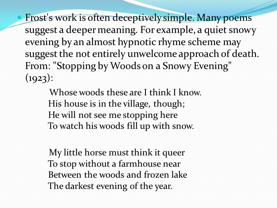 Frost s work is often deceptively simple. Many poems suggest a deeper meaning.