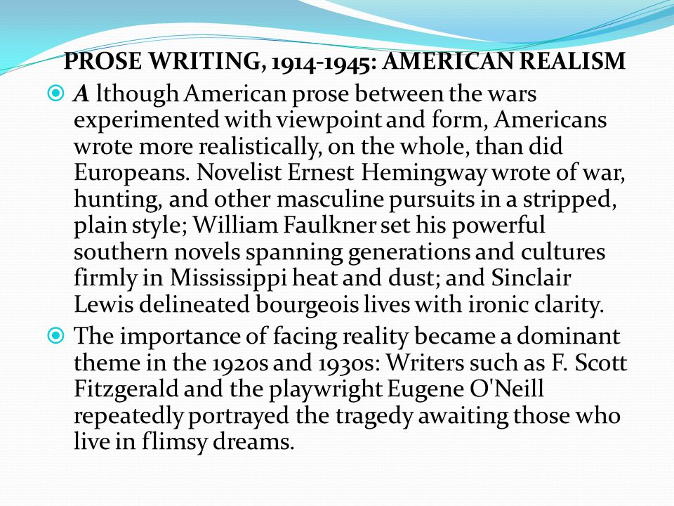 PROSE WRITING, 1914-1945: AMERICAN REALISM  A lthough American prose between the wars experimented with viewpoint and form, Americans wrote more realistically, on the whole, than did Europeans.