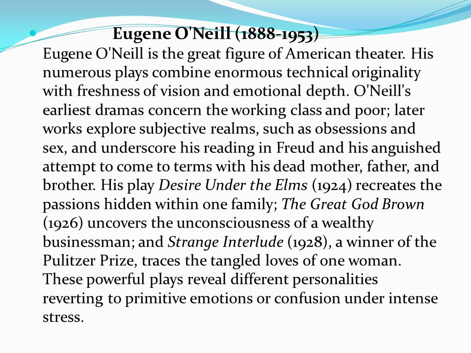 Eugene O Neill (1888-1953) Eugene O Neill is the great figure of American theater.