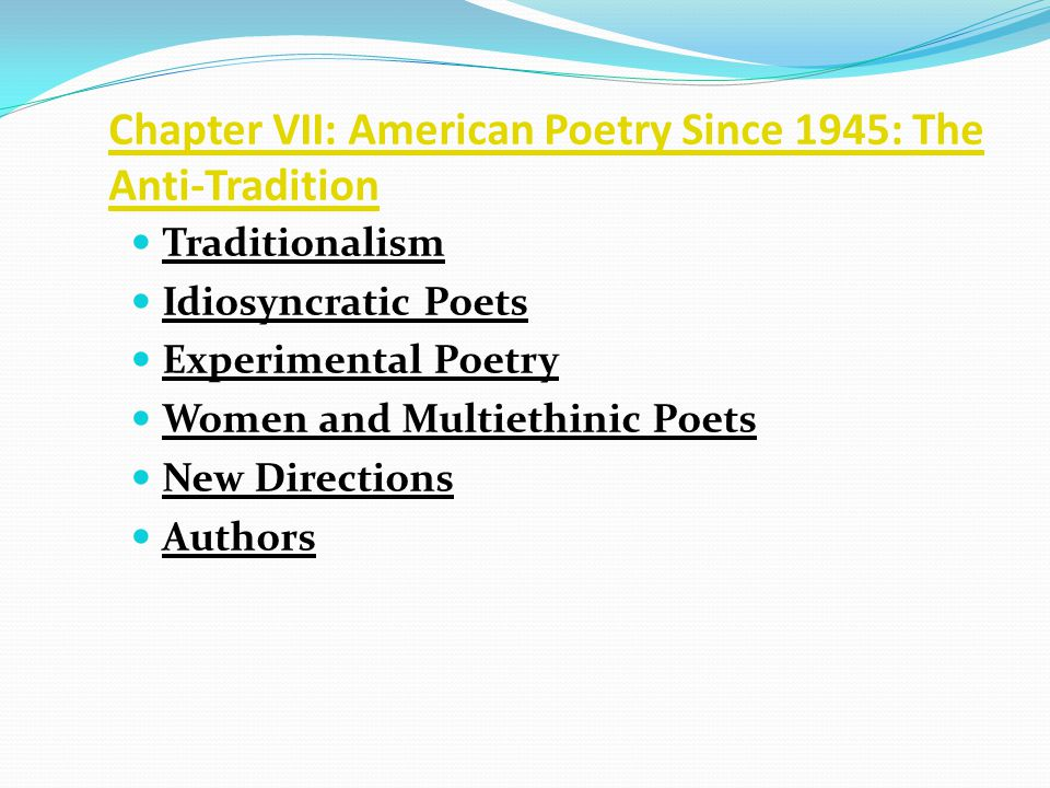 Chapter VII: American Poetry Since 1945: The Anti-Tradition Traditionalism Idiosyncratic Poets Experimental Poetry Women and Multiethinic Poets New Directions Authors