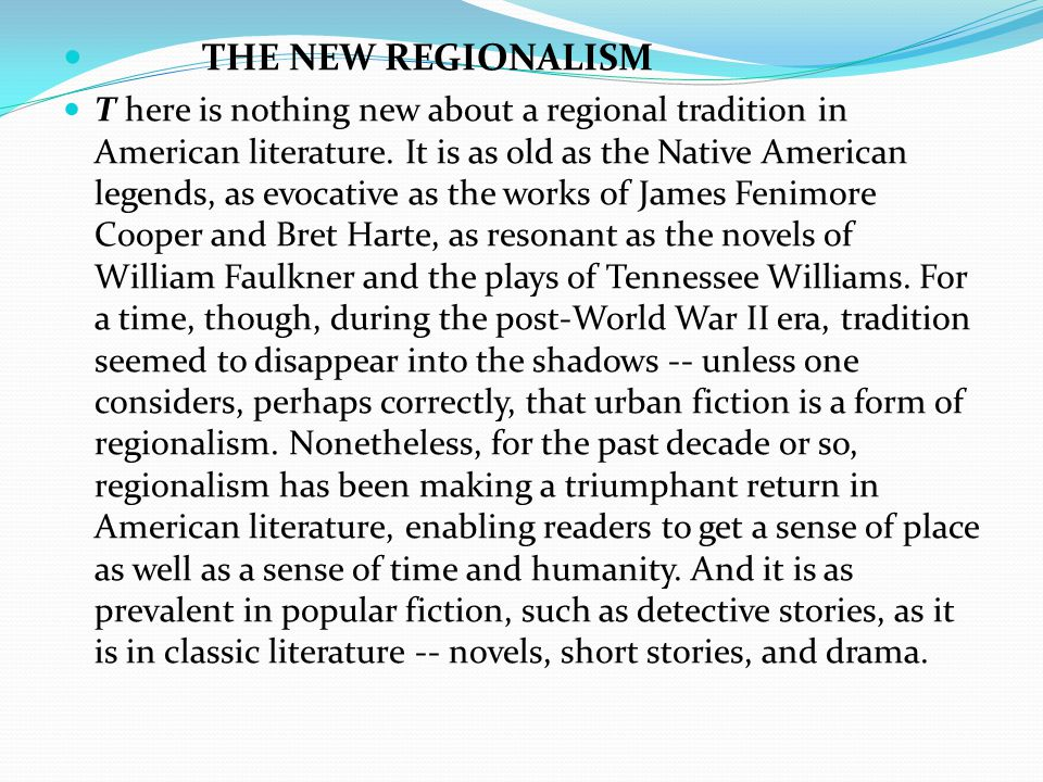 THE NEW REGIONALISM T here is nothing new about a regional tradition in American literature.