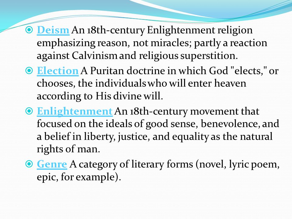  Deism An 18th-century Enlightenment religion emphasizing reason, not miracles; partly a reaction against Calvinism and religious superstition.
