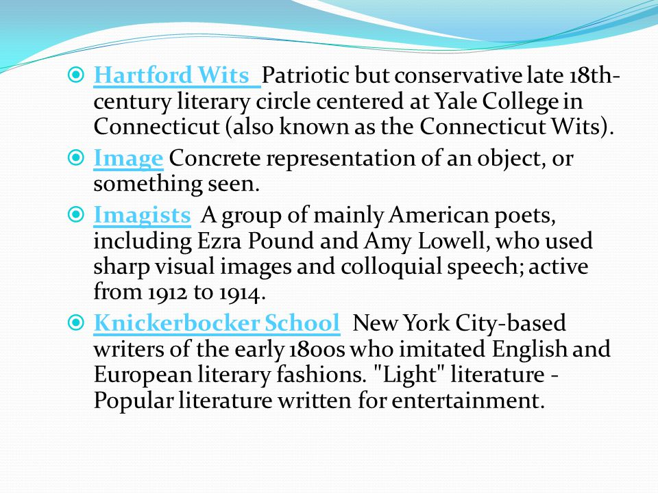  Hartford Wits Patriotic but conservative late 18th- century literary circle centered at Yale College in Connecticut (also known as the Connecticut Wits).