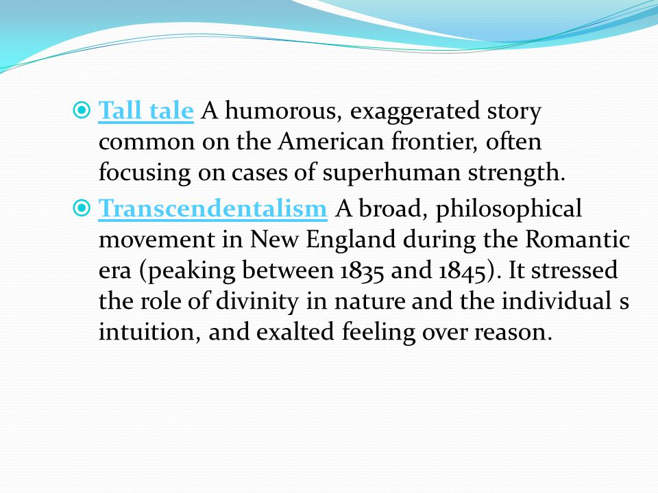  Tall tale A humorous, exaggerated story common on the American frontier, often focusing on cases of superhuman strength.