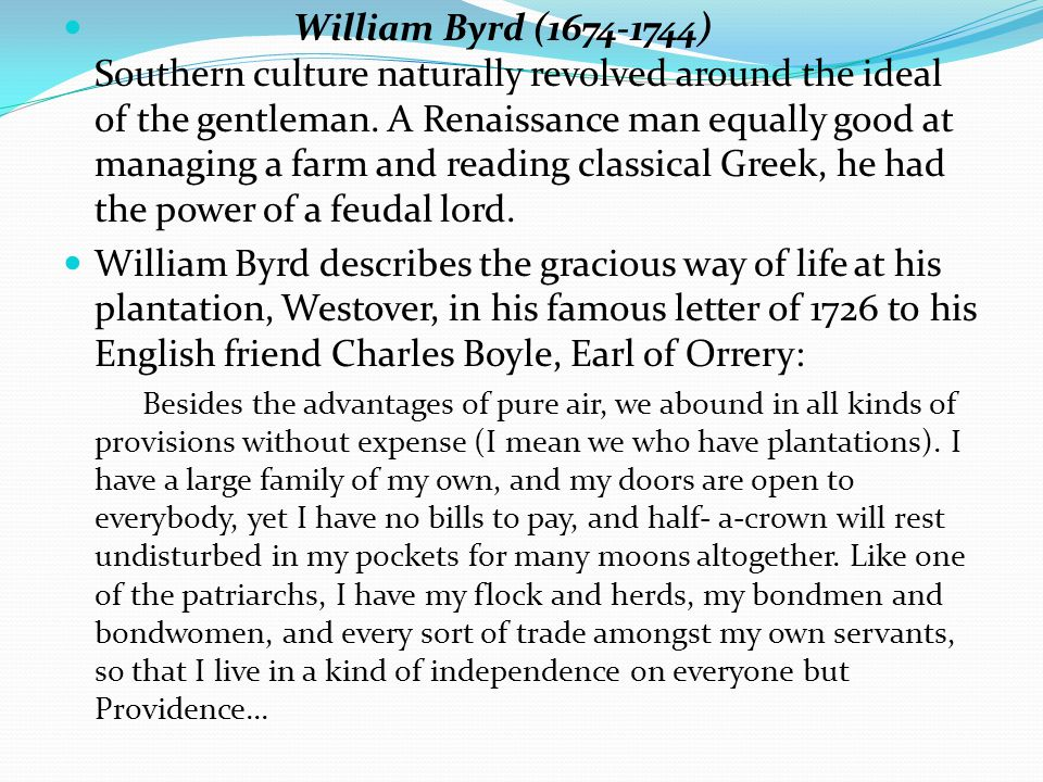 William Byrd (1674-1744) Southern culture naturally revolved around the ideal of the gentleman.