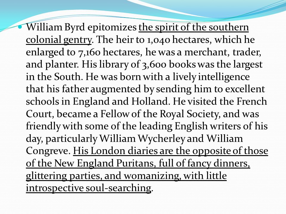 William Byrd epitomizes the spirit of the southern colonial gentry.