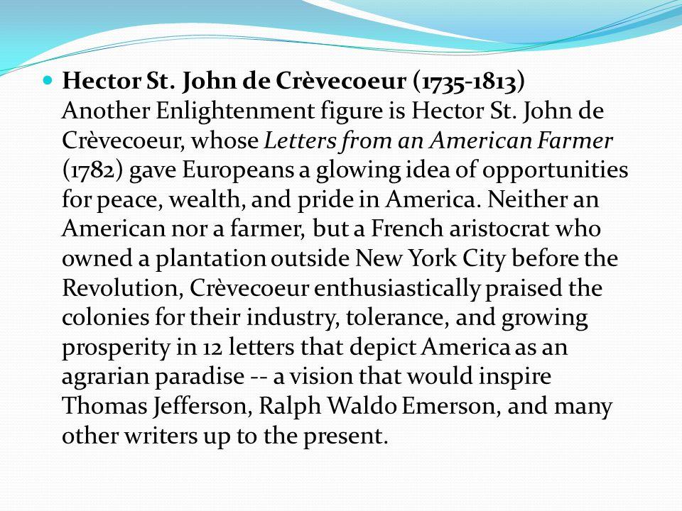 Hector St. John de Crèvecoeur (1735-1813) Another Enlightenment figure is Hector St.