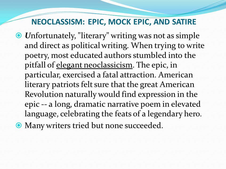 NEOCLASSISM: EPIC, MOCK EPIC, AND SATIRE  Unfortunately, literary writing was not as simple and direct as political writing.