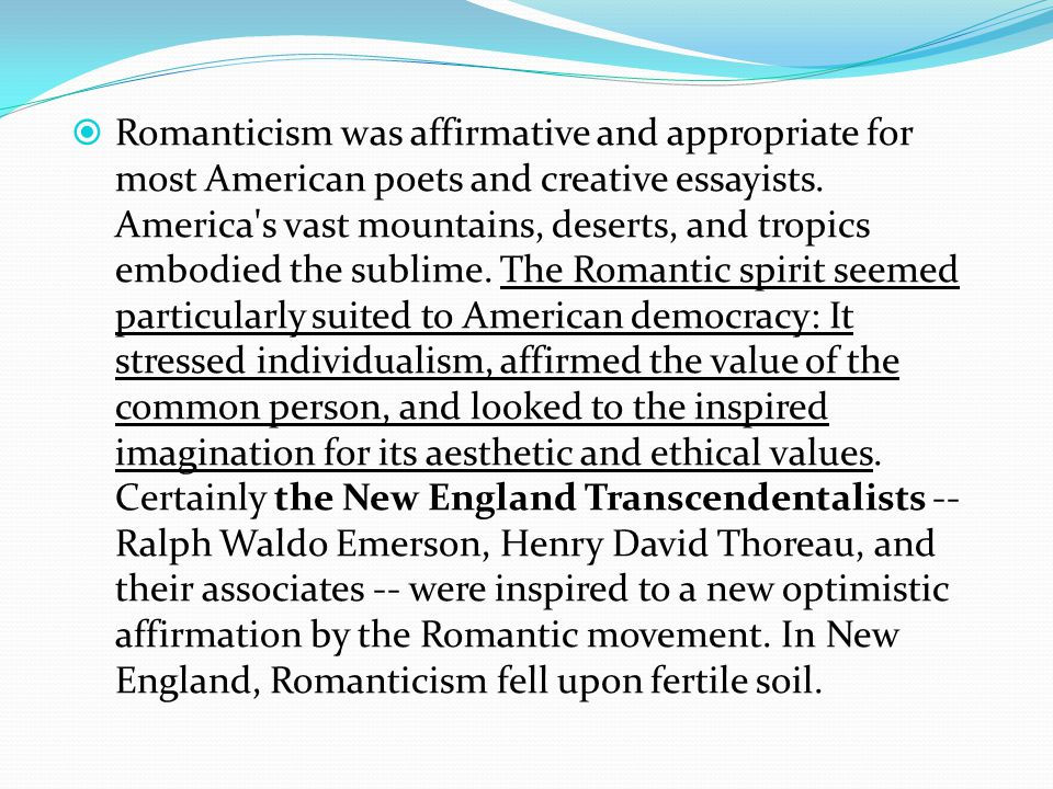  Romanticism was affirmative and appropriate for most American poets and creative essayists.