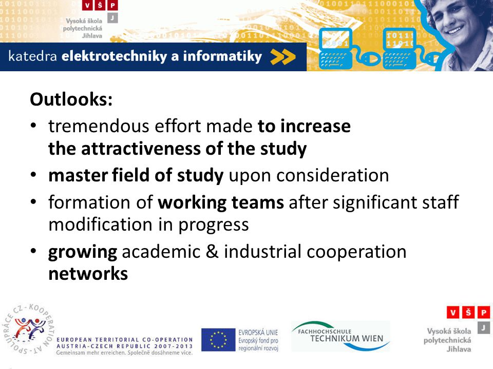 Katedra elektrotechniky a informatiky Outlooks: tremendous effort made to increase the attractiveness of the study master field of study upon consideration formation of working teams after significant staff modification in progress growing academic & industrial cooperation networks