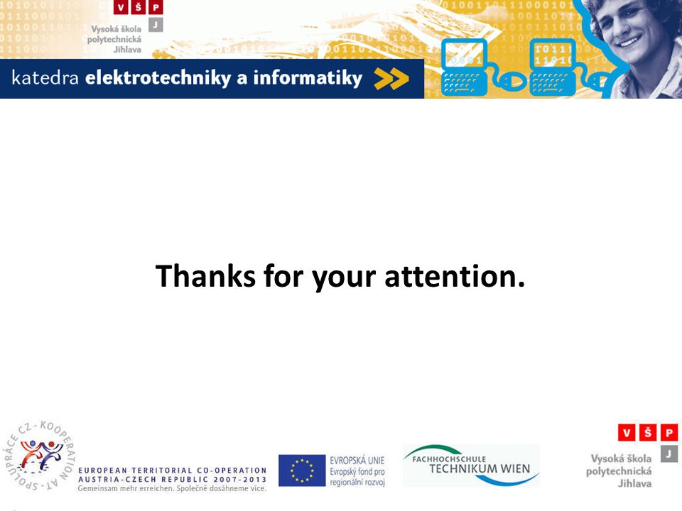 Katedra elektrotechniky a informatiky Thanks for your attention.