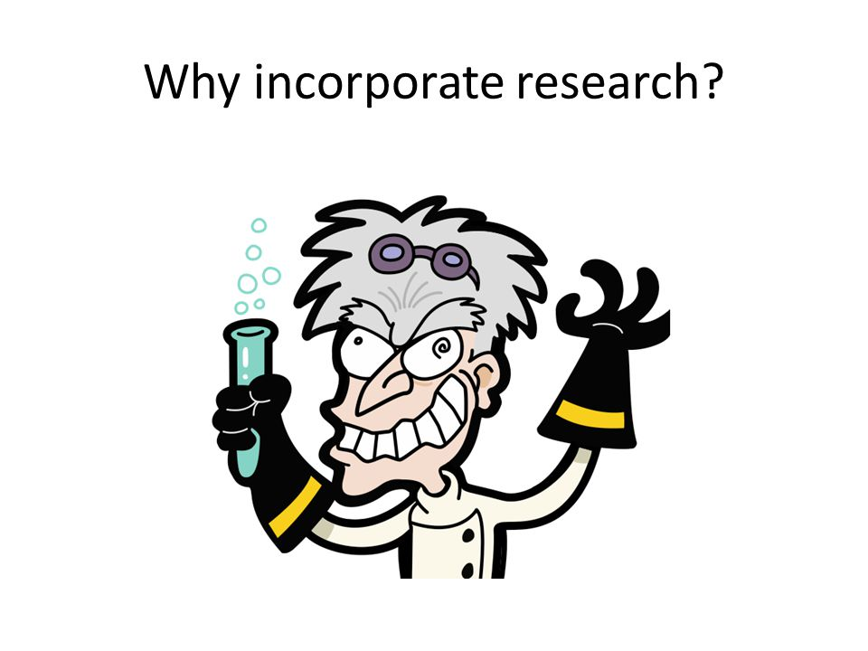 Why incorporate research