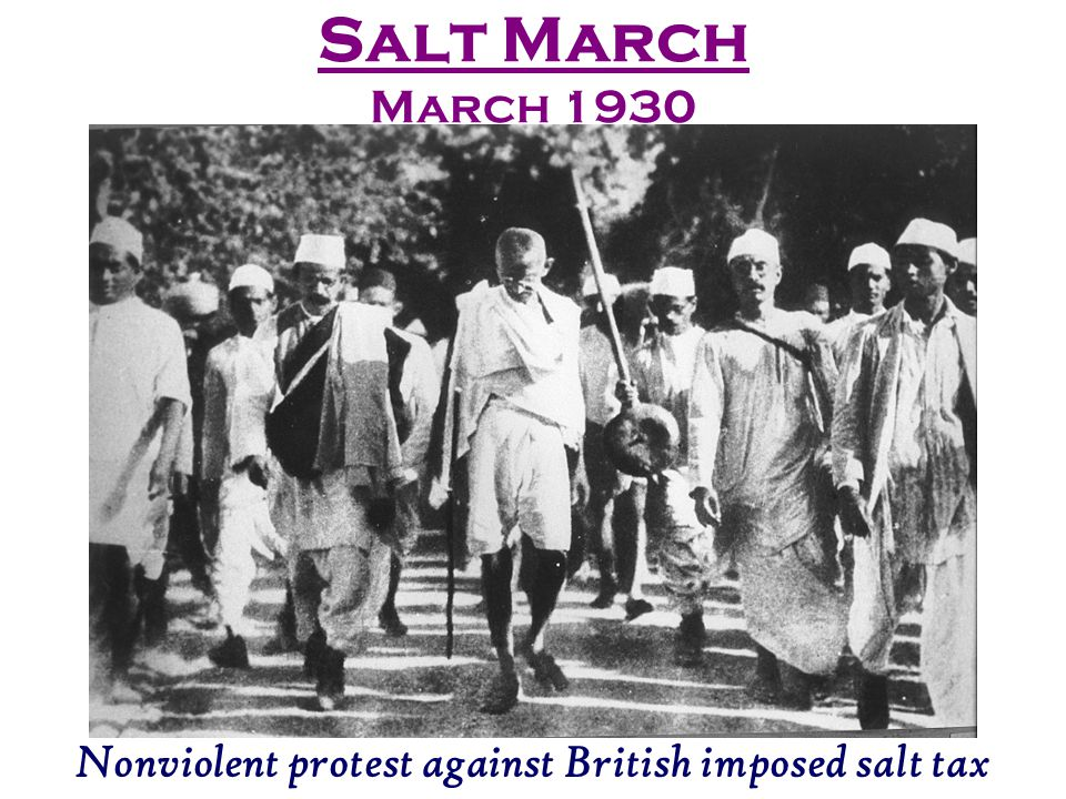"Example of Satyagraha, ""Soul Force"" or Civil Disobedience (Non-violent Resistance) Salt March (1930) Protest against the British salt tax; making it i"